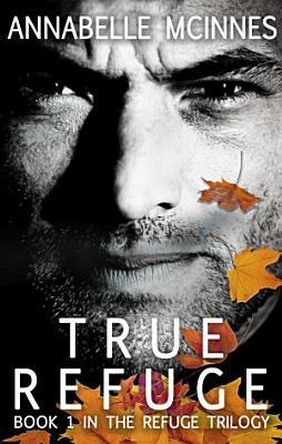 True Refuge  The Refuge Trilogy   1