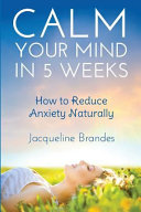 Calm Your Mind in 5 Weeks PDF