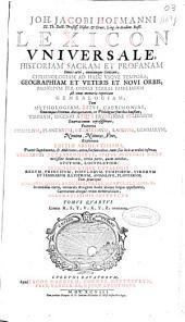 Joh. Jacobi Hofmanni ... Lexicon universale: historiam sacram et profanam omnis aevi omniunque gentium, chronologiam ad haec usque tempora, geographiam et veteris et novi orbis ... praeterea animalium, plantarum, metallorum ... nomina, naturas, vires explanans ; tomus quartus, literas R, S, T, V, X, Y, Zz, continens