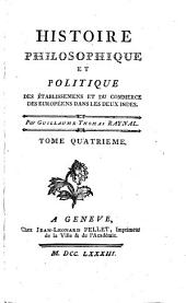Histoire philosophique et politique des établissements et du commerce des européens dans les deux Indes: Volume4