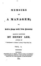 Memoirs of a Manager: Or, Life's Stage with New Scenery, Volume 1