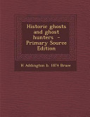 Historic Ghosts and Ghost Hunters   Primary Source Edition PDF