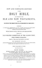 A New and Complete History of the Holy Bible as Contained in the Old and New Testaments: From the Creation of the World to the Full Establishment of Christianity ; Containing a Clear and Comprehensive Account of Every Remarkable Transaction Recorded in the Sacred Scriptures During a Period of Upward of Four Thousand Years
