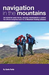 Navigation in the Mountains: The definitive guide for Hill Walkers, Mountaineers & Leaders The official navigation book for all Mountain Training schemes