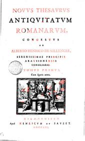 NOVVS THESAVRVS ANTIQVITATVM ROMANARVM, CONGESTVS AB ALBERTO HENRICO DE SALLENGRE, SERENISSIMAE PRINCIPIS ARAVSIONENSIS CONSILIARIO.: Cum figuris aeneis. TOMVS PRIMVS, Volume 1
