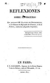Reflexiones sobre el discurso que pronuncio Mr Clausel de Coussergues, en la camara de diputados de Francia, el 28 de Febrero, contra los refugiados Españoles