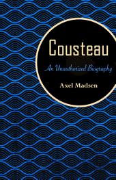 Cousteau: An Unauthorized Biography
