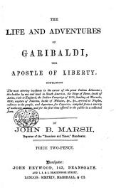 The Life and Adventures of Garibaldi; Containing ... His Battles, ... Visit to England, ... Arrival at Naples, Address to the People, Etc