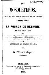 Los Mosqueteros: drama en seis actos precedido de un prólogo titulado: La posada de Bethune