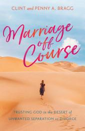 Marriage Off Course: Trusting God in the Desert of Unwanted Separation or Divorce