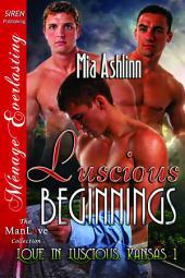 Luscious Beginnings [Love in Luscious, Kansas 1] (Siren Publishing Ménage Everlasting ManLove)