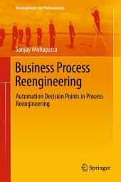 Business Process Reengineering: Automation Decision Points in Process Reengineering