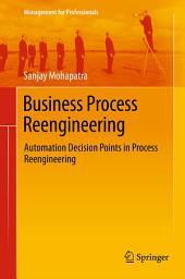 Business Process Reengineering: Automation Decision Points in Process Reengineering