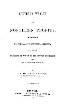 Southern Wealth and Northern Profits  as Exhibited in Statistical Facts and Official Figures PDF