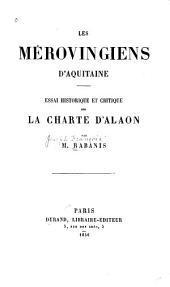 Les Mérovingiens d'Aquitaine: essai historique et critique sur la charte d'Alaon
