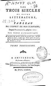 Les trois siecles de notre littérature ou Tableau de l'esprit de nos écrivains depuis François I, Jusqu'en 1772 ...: tome troisieme