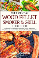 The Essential Wood Pellet Smoker and Grill Cookbook