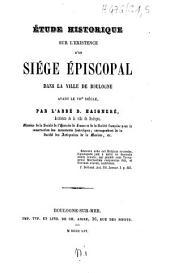 Etude historique sur l'existence d'un siège épiscopal dans la ville de Boulogne avant le VIIe siècle