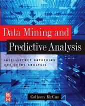 Data Mining and Predictive Analysis: Intelligence Gathering and Crime Analysis