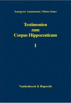 Testimonien zum Corpus Hippocraticum  Nachleben der hippokratischen Schriften bis zum 3  Jahrhundert n  Chr PDF