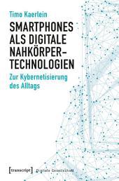 Smartphones als digitale Nahkörpertechnologien: Zur Kybernetisierung des Alltags