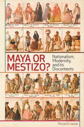 Maya or Mestizo?: Nationalism, Modernity, and its Discontents