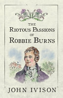 Download The Riotous Passions of Robbie Burns Book