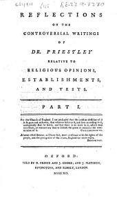 Reflections on the Controversial Writings of Dr. Priestley: Relative to Religious Opinions, Establishments, and Tests, Part 1