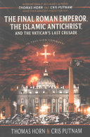 The Final Roman Emperor The Islamic Antichrist And The Vatican S Last Crusade Book PDF