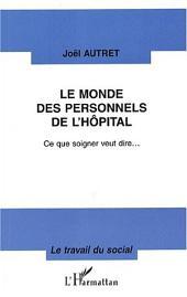LE MONDE DES PERSONNELS DE L'HÔPITAL: Ce que soigner veut dire...