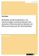 Merkmale und Besonderheiten von Lizenzverträgen zwischen Akteuren der deutschen Filmwirtschaft im Rahmen der Filmverwertung und des Merchandising