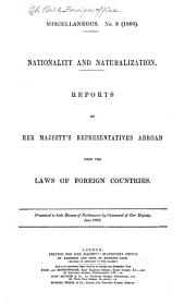 Nationality and Naturalization: Reports by Her Majesty's Representatives Abroad Upon the Laws of Foreign Countries