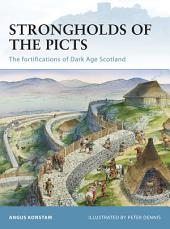 Strongholds of the Picts: The fortifications of Dark Age Scotland