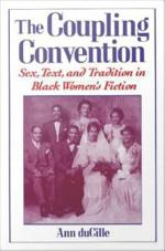 The Coupling Convention : Sex, Text, and Tradition in Black Women's Fiction