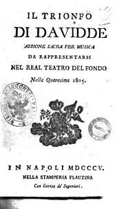 Il trionfo di Davidde[!] azzione [!] sacra per musica da rappresentarsi nel real Teatro del Fondo nella quaresima 1805 [la musica è del celebre signor D. Niccolò Zingarelli ... ]