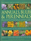The Complete Practical Guide to Gardening with Annuals, Bulbs & Perennials