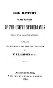 The History of the Defection of the United Netherlands from the Spanish Empire. Translated ... by E. B. Eastwick