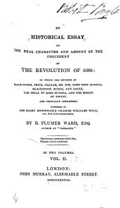 An Historical Essay on the Real Character and Amount of Precedent of the Revolution of 1688: Volume 2