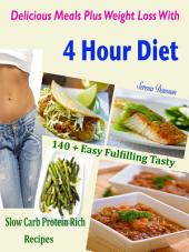 Delicious Meals Plus Weight Loss With 4 Hour Diet: 140 + Easy Fulfilling Tasty Slow Carb Protein Rich Recipes