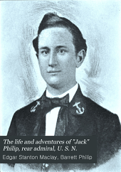 "The life and adventures of ""Jack"" Philip, rear admiral, U. S. N."