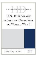 Historical Dictionary of U.S. Diplomacy from the Civil War to World War I