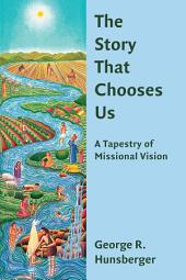 The Story That Chooses Us: A Tapestry of Missional Vision