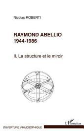 Raymond Abellio 1944-1986: La structure et le miroir -, Volume2