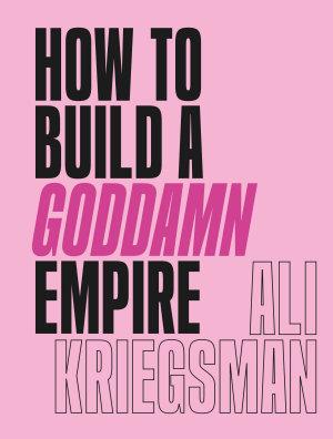 How to Build a Goddamn Empire