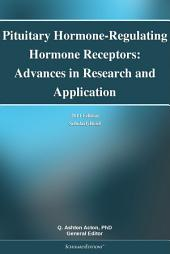 Pituitary Hormone-Regulating Hormone Receptors: Advances in Research and Application: 2011 Edition: ScholarlyBrief
