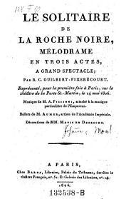 Le solitaire de la roche noire, melodrame en 3 actes, musiques de M. A. Piccinni