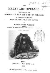 The Malay Archipelago: The Land of the Orang-utan and the Bird of Paradise : a Narrative of Travel, with Studies of Man and Nature, Volume 2