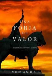 Una Forja de Valor (Reyes y Hechiceros—Libro 4)