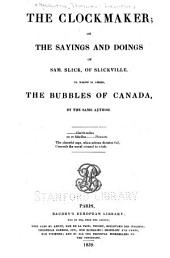 The clockmaker: or, The sayings and doings of Sam Slick, of Slickville. To which is added, The bubbles of Canada, Volume 1