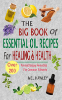 The Big Book Of Essential Oil Recipes For Healing   Health PDF